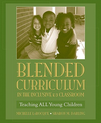 Blended Curriculum in the Inclusive K-3 Classroom By Larocque, Michelle/ Darling, Sharon M.
